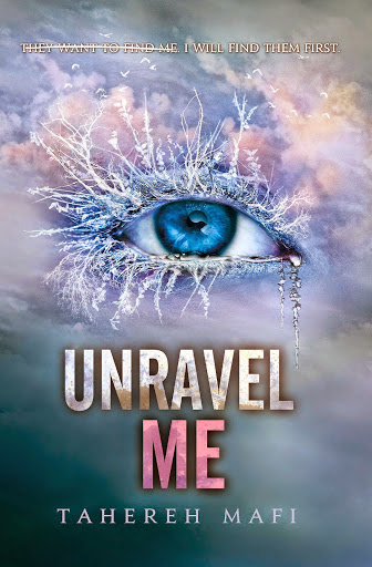 Unravel Me by Tahereh Mafi