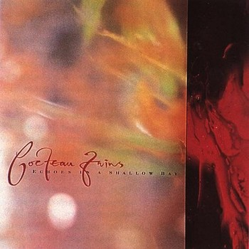 Cocteau Twins - 1985 - Echoes in a Shallow Bay (EP, 4AD)