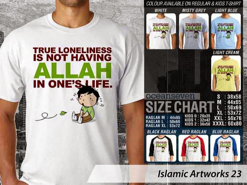 Kaos distro dakwah Muslim True loneliness is not having Allah in ones life. Islamic Artworks 23 distro ocean seven