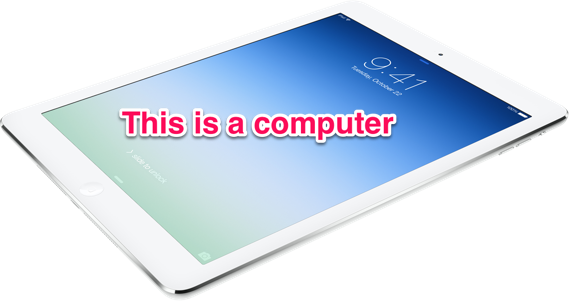 The iPad is a computer