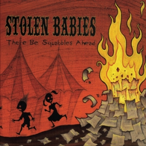 Stolen Babies - There Be Squabbles Ahead (2006)