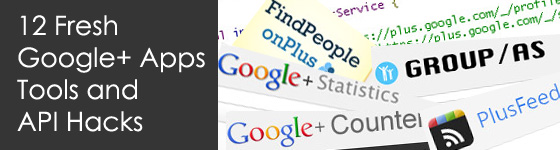 12 Fresh Google+ Apps, Tools and API Hacks