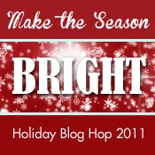Make the Season Bright: Holiday Blog Hop 2011