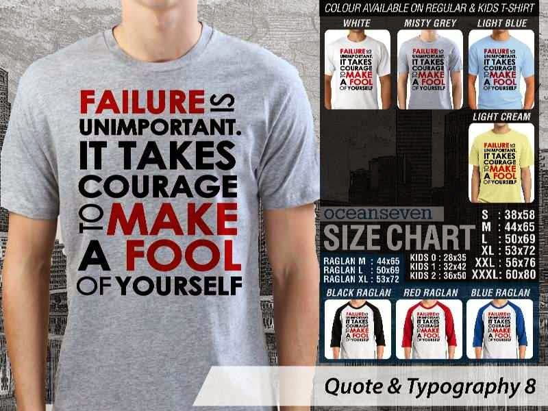 KAOS tulisan Failure is Unimportant. It Takes Courage to Make A Fool Of Yourself distro ocean seven