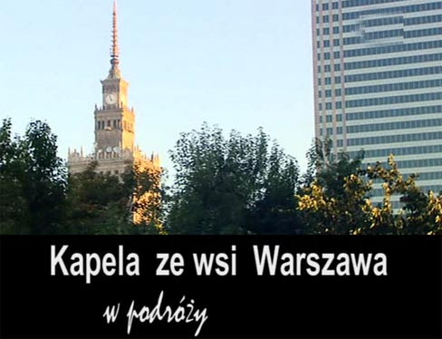 Kapela ze Wsi Warszawa w podr�y (2006) PL.TVRip.XviD / PL