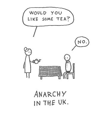 A satirical look at anarchy in the UK: a woman, perhaps a mother, offers to pour a man, perhaps her son, a cup of tea. But, in a clear sign of anarchy, he says no.