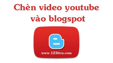 Chèn và nhúng video youtube vào trong blogspot