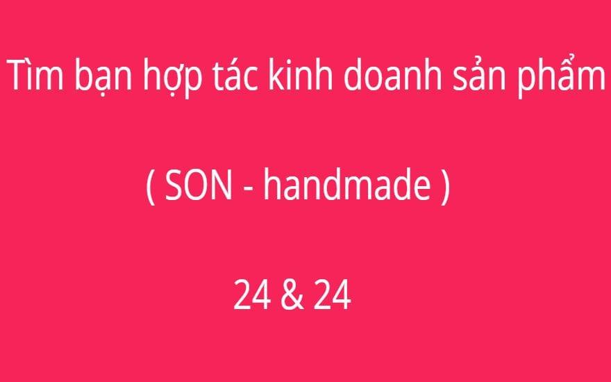 Tìm bạn hợp tác kinh doanh sản phẩm ( SON - handmade )