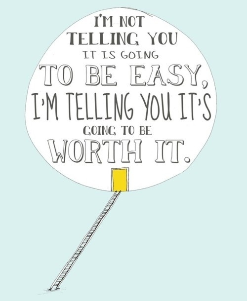 To Be Easy, To Be Worth It Quote