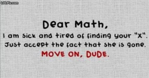 photo of funny math poster:I'm tired of finding your x...she's left, deal with it