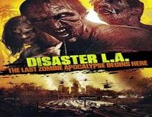فيلم Disaster L.A.: The Last Zombie Apocalypse Begins Here