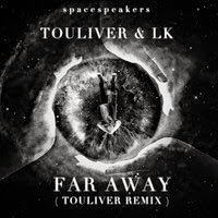 Far Away ( Touliver Remix ) SpaceSpeakers 2014