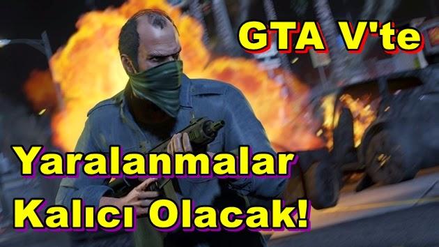 GTA V'te Yaralanmalar Kalıcı Olacak!