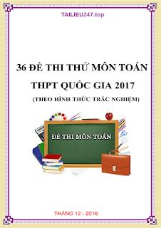 Tuyển chọn 36 đề thi thử THPT Quốc gia 2017 môn Toán có đáp án