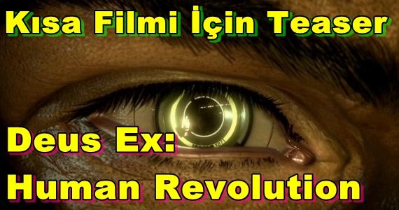 Deus Ex: Human Revolution'ın Kısa Filmi İçin Teaser Yayınlandı!