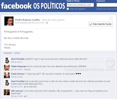 Passos Coelho diz que é o ROSTO DA CRISE - Facebook Privado Os Políticos