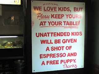funny signs unattended kids, we love kids but please keep yours at your table unattended kids will be given a shot of espresso and a free puppy thanks, we love kids but please keep yours at your table, unattended kids will be given a shot of espresso and a free puppy thanks, unattended kids, kids espresso, kids puppy, funny sign kids, funny sign, funny signs