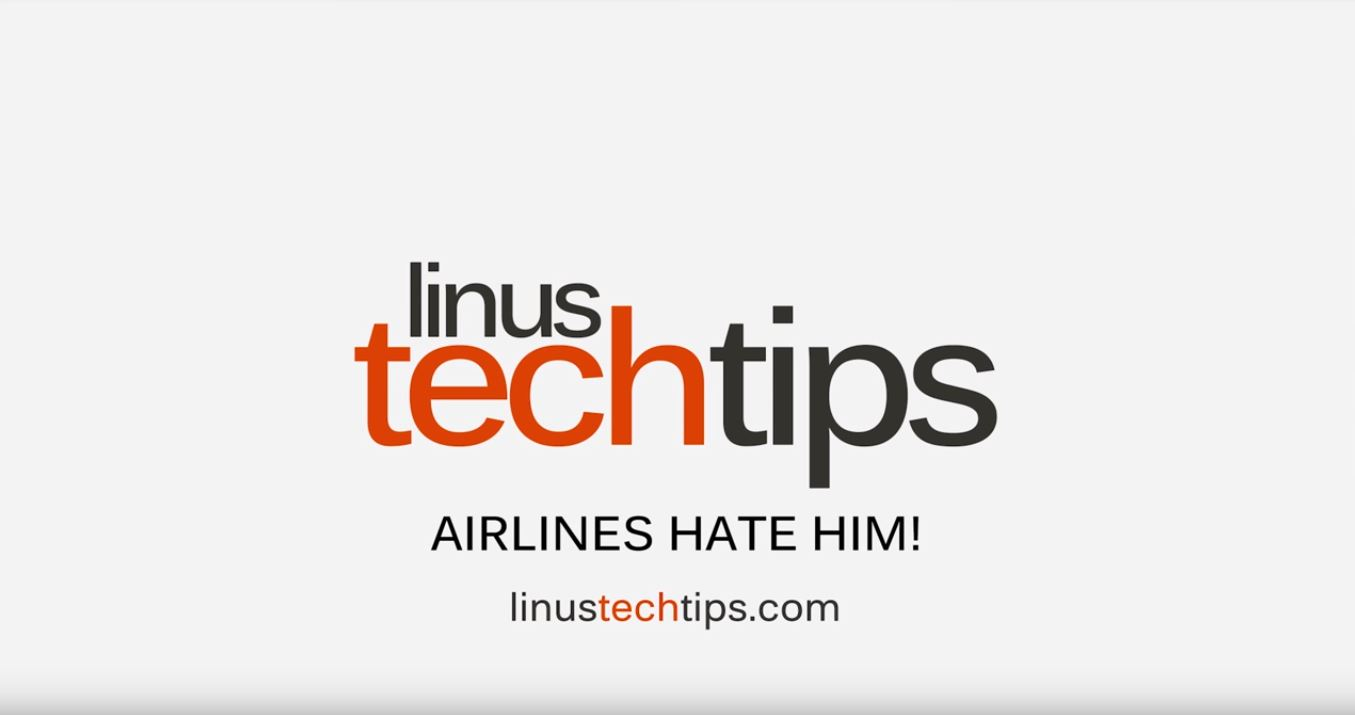 Linus Tech Tips - airlines hate him