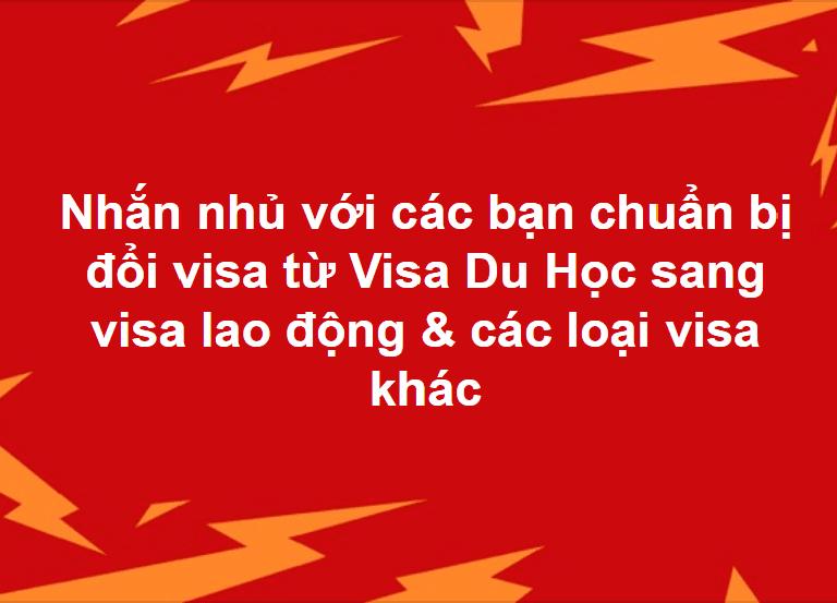 Nhắn nhủ với các bạn chuẩn bị đổi visa từ Visa Du Học sang visa lao động & các loại visa khác