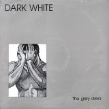 Dark White - The Grey Area