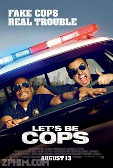 Hãy Làm Cớm Nào - Let's Be Cops (2014) Poster