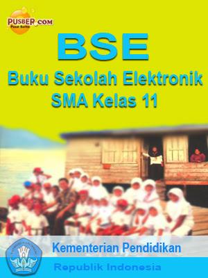 Download Buku Elektronik BSE SMA Kelas 11, Download Buku Sekolah Elektronik SMA