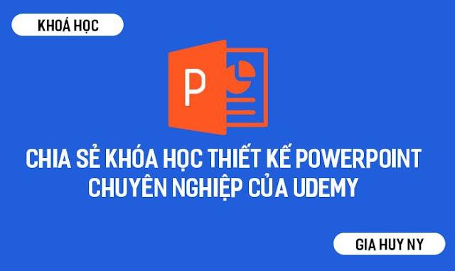Chia sẻ khóa học Thiết kế Powerpoint chuyên nghiệp của Udemy