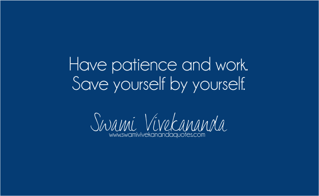 Vivekananda patience quote: Have patience and work. Save yourself by yourself.