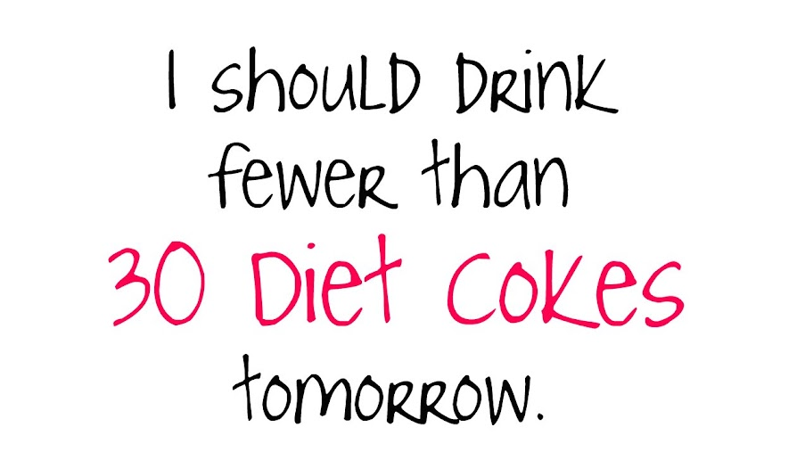 I should drink fewer than 30 Diet Cokes tomorrow.