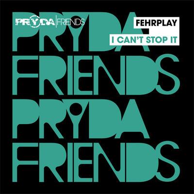 Fehrplay - I Can't Stop It (Original Mix)