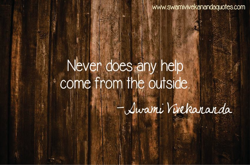 Swami Vivekananda quote: Never does any help come from the outside.