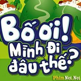Phim Bố Ơi Mình Đi Đâu Thế Việt Nam - Dad Where Are We Going Viet Nam