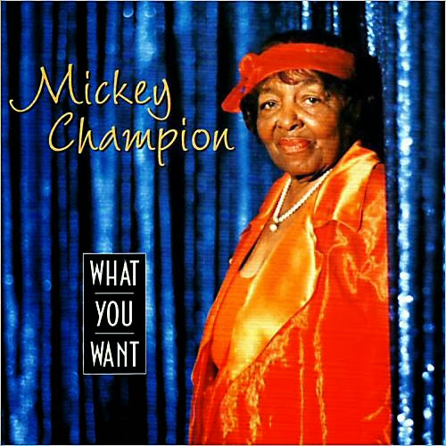 Mickey Champion - What You Want (2003)