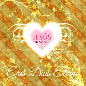 Jesús por Siempre - Eres Dios Eterno