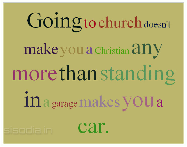 Quotes Find: Going To Church Doesn't Make You A Christian