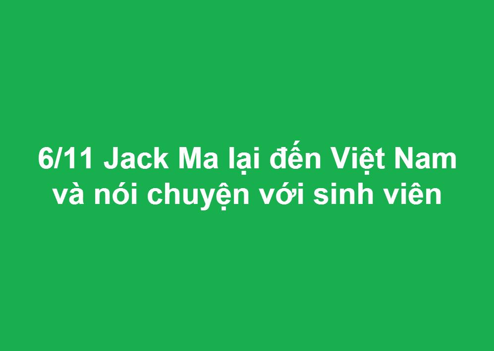 6/11 Jack Ma lại đến Việt Nam và nói chuyện với sinh viên