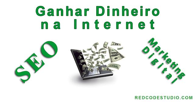Ganhar Dinheiro na Internet, SEO e Marketing Digital. O novo rumo.