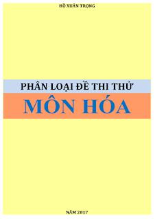 Phân loại đề thi thử THPT Quốc gia 2017 môn Hóa học - Hồ Xuân Trọng