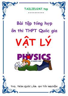 Bài tập tổng hợp ôn thi THPT Quốc gia môn Vật lý - Trần Quất Lâm