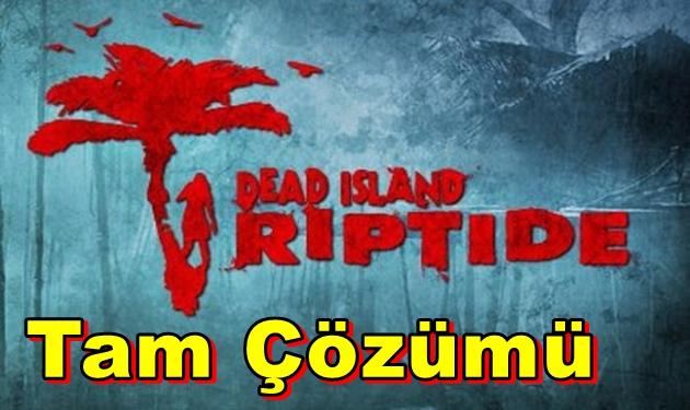Dead Island Riptide Tam Çözümü(Videolu)