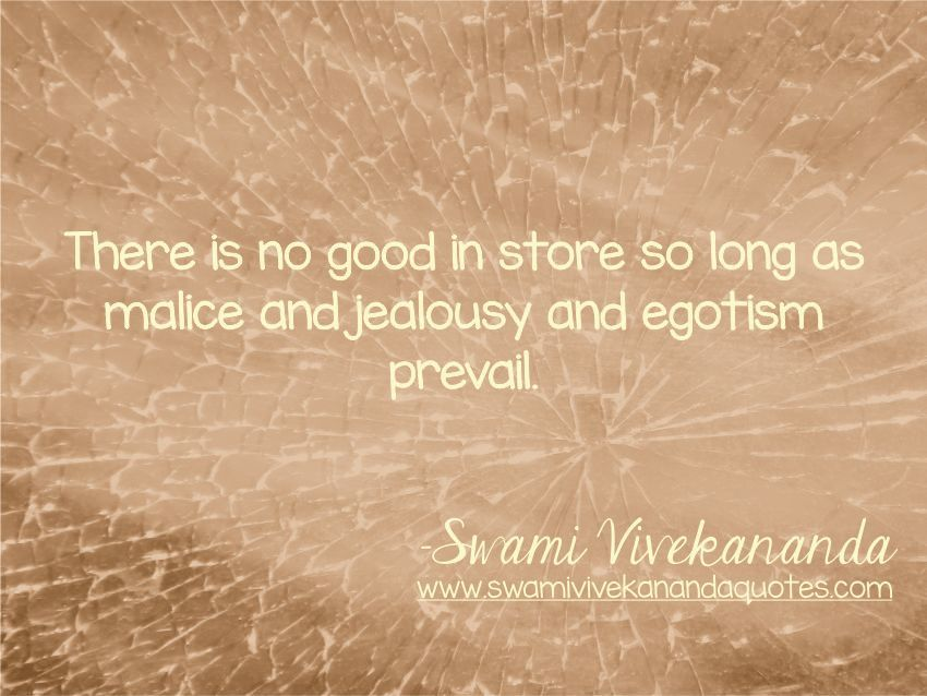 Swami Vivekananda ego quotes - There is no good in store so long as malice and jealousy and egotism will prevail.
