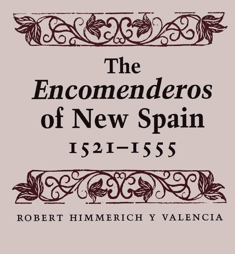 The Encomenderos of New Spain 1521 - 1555
