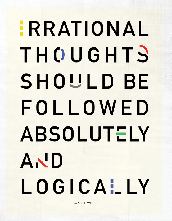 Irrational thoughts should be followed absolutely and logically – Sol Lewitt