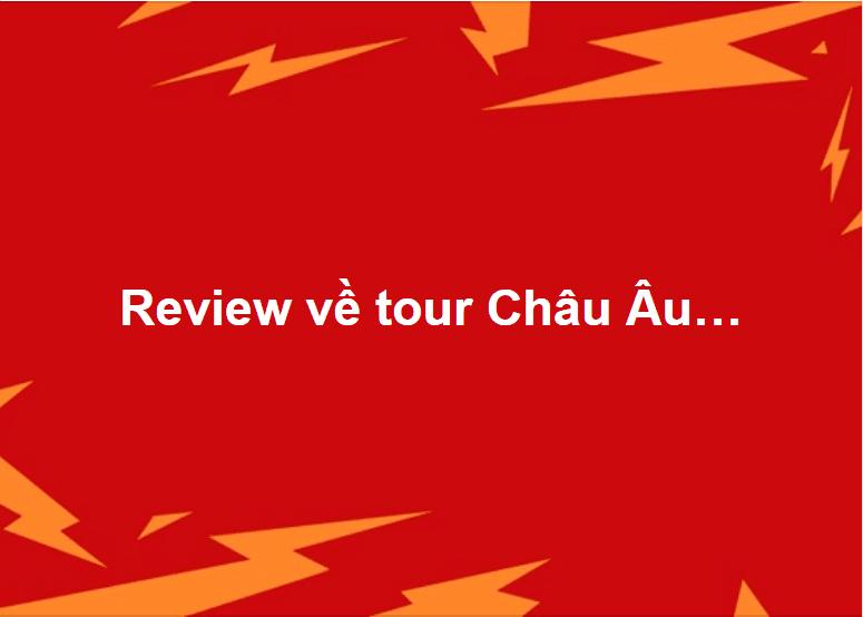Review về tour Châu Âu…
