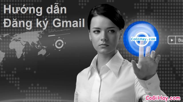 Hướng dẫn đăng ký gmail, lập tài khoản mail gmail
