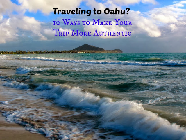 Traveling to Oahu? 10 ways to make your trip more authentic