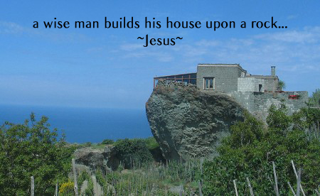 The Wise Man Builds His House Upon The Rock