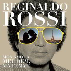 Reginaldo Rossi - Mon Amour, Meu Bem, Ma Femme