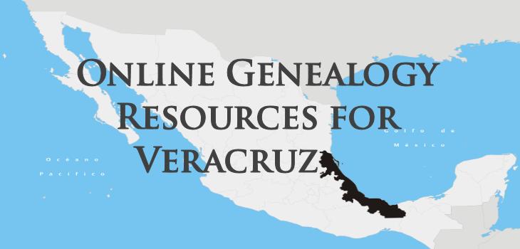 Online Genealogy Recources for Veracruz, Mexico
