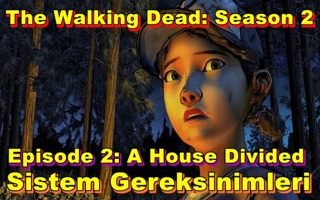 The Walking Dead: Season 2 – Episode 2: A House Divided PC Sistem Gereksinimleri